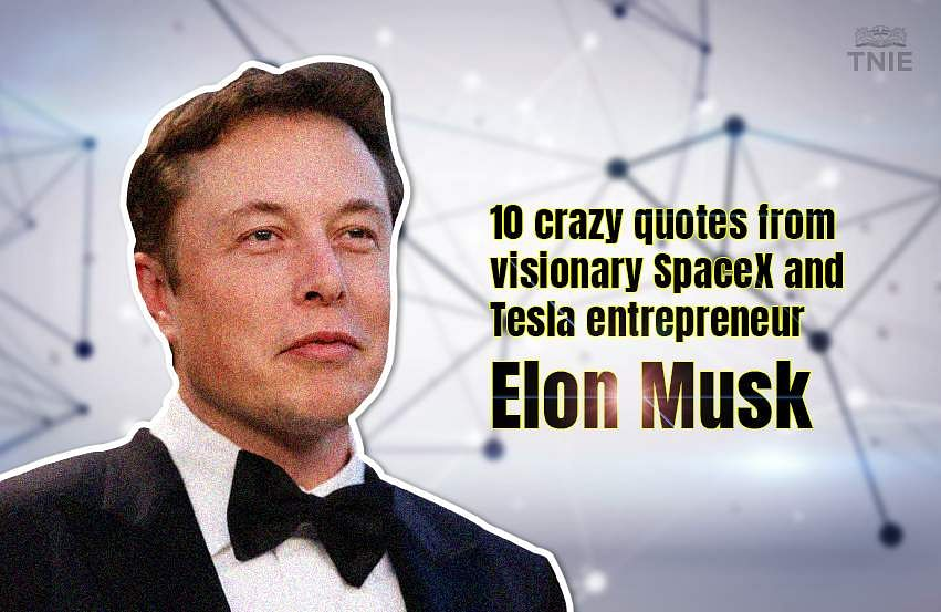 10 Crazy Quotes From Visionary Spacex And Tesla Entrepreneur Elon Musk The New Indian Express