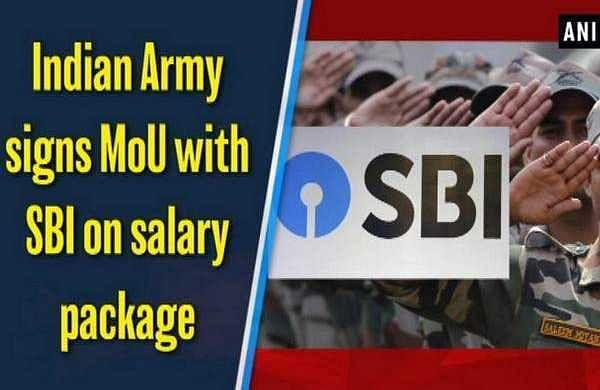 Indian Army signs MoU with SBI on salary package- The New