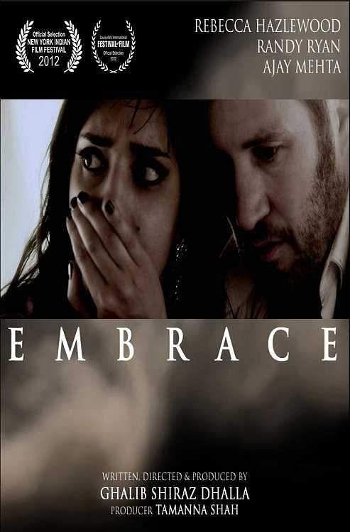 EMBRACE (2012 - SHORT FILM): DIRECTOR:Ghalib Shiraz Dhalla | CAST: Rebecca Hazlewood, Ajay Mehta, Randy Ryan