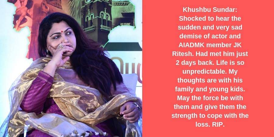 Khushbu Sundar: Shocked to hear the sudden and very sad demise of actor and AIADMK member JK Ritesh. Had met him just 2 days back. Life is so unpredictable. My thoughts are with his family and young kids. May the force be with them and give them the strength to cope with the loss. RIP.