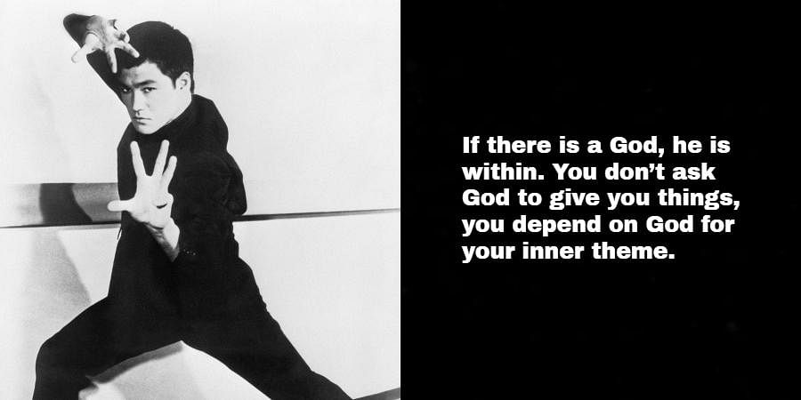 Bruce Lee: If there is a God, he is within. You don't ask God to give you things, you depend on God for your inner theme.