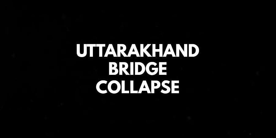 Uttarakhand Bridge Collapse